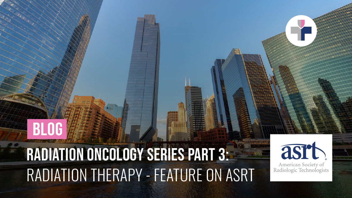 Mission Search - Radiation Oncology Part 3 - Radiation Therapy and ASRT 2021
